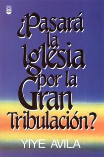 ¿Pasará la Iglesia por la Gran Tribulación?
